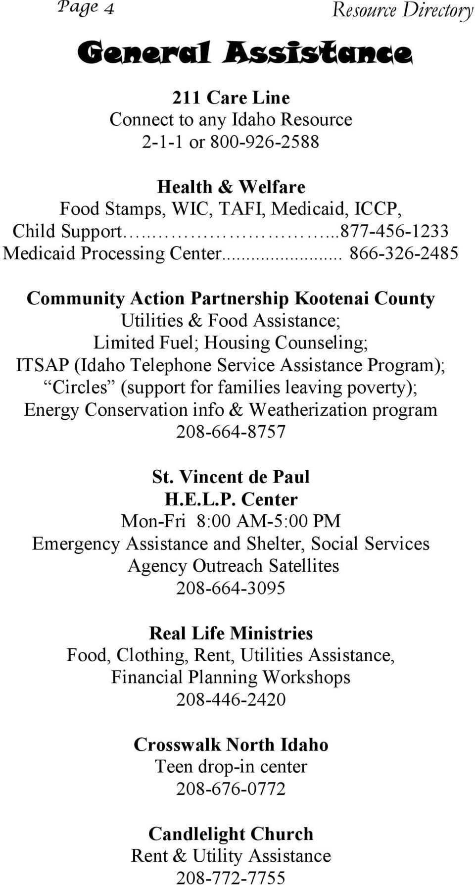 .. 866-326-2485 Community Action Partnership Kootenai County Utilities & Food Assistance; Limited Fuel; Housing Counseling; ITSAP (Idaho Telephone Service Assistance Program); Circles (support for