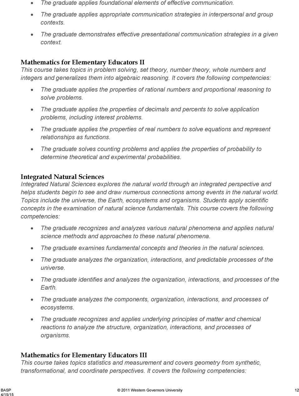 Mathematics for Elementary Educators II This course takes topics in problem solving, set theory, number theory, whole numbers and integers and generalizes them into algebraic reasoning.