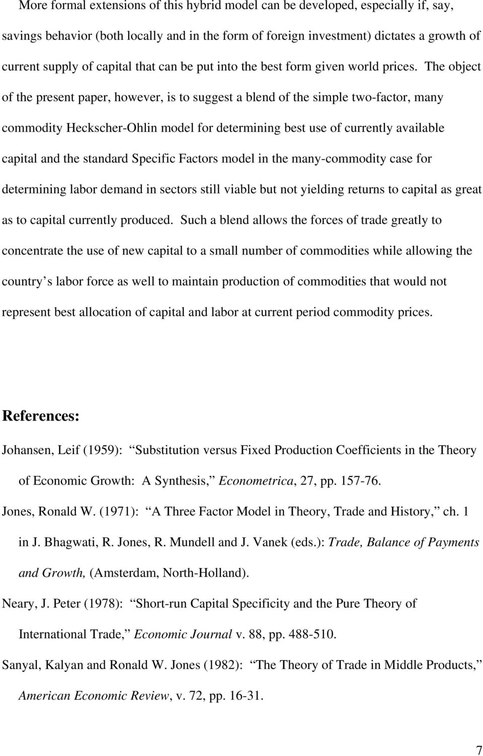 The object of the present paper, however, is to suggest a blend of the simple two-factor, many commodity Heckscher-Ohlin model for determining best use of currently available capital and the standard