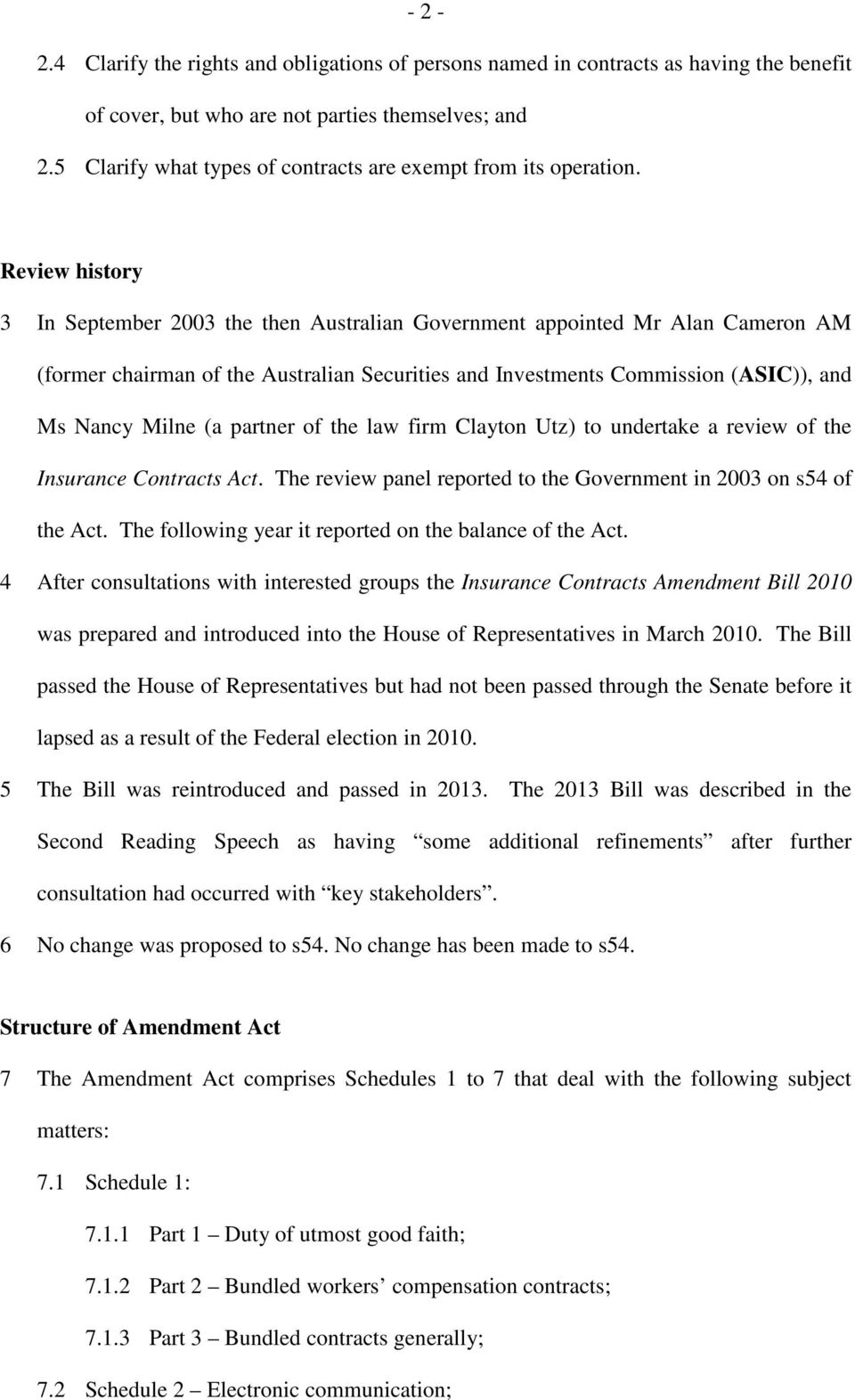 Review history 3 In September 2003 the then Australian Government appointed Mr Alan Cameron AM (former chairman of the Australian Securities and Investments Commission (ASIC)), and Ms Nancy Milne (a