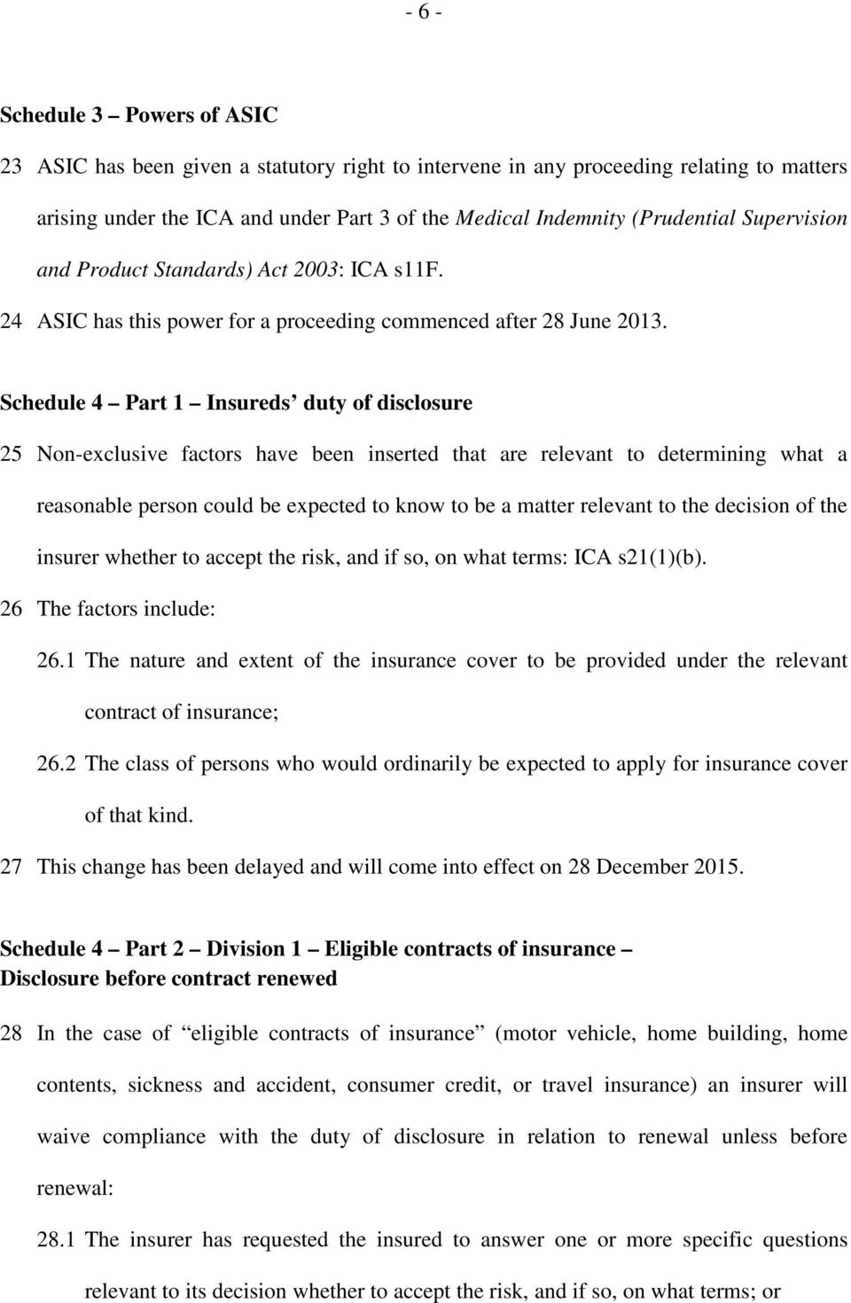 Schedule 4 Part 1 Insureds duty of disclosure 25 Non-exclusive factors have been inserted that are relevant to determining what a reasonable person could be expected to know to be a matter relevant