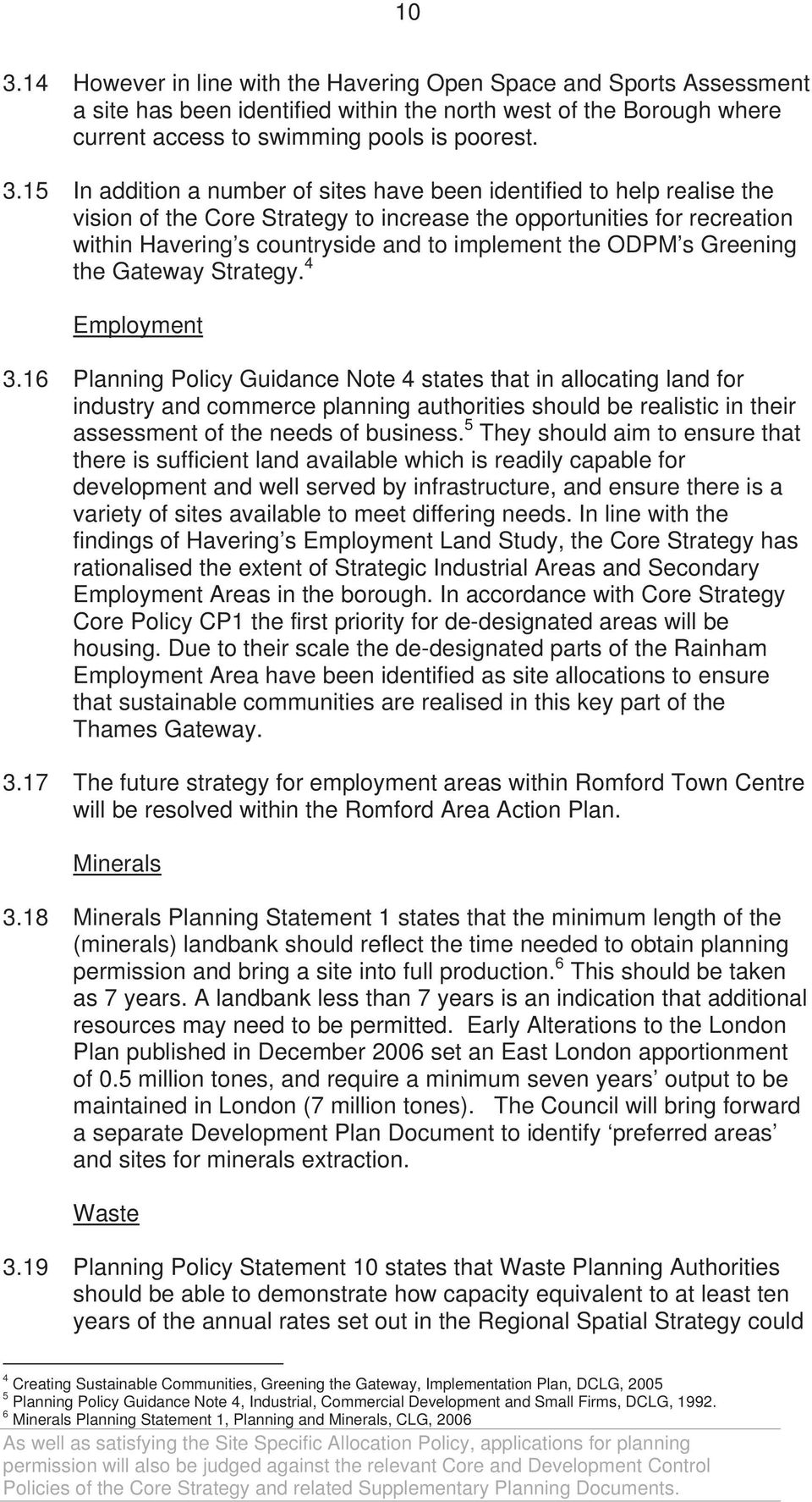 Strategy. mploymet. Plaig Policy Guidace Note states that i allocatig lad for idustry ad commerce plaig authorities should be realistic i their assessmet of the eeds of busiess.