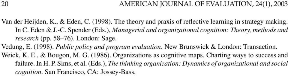 Public policy and program evaluation. New Brunswick & London: Transaction. Weick, K. E., & Bougon, M. G. (1986). Organizations as cognitive maps.