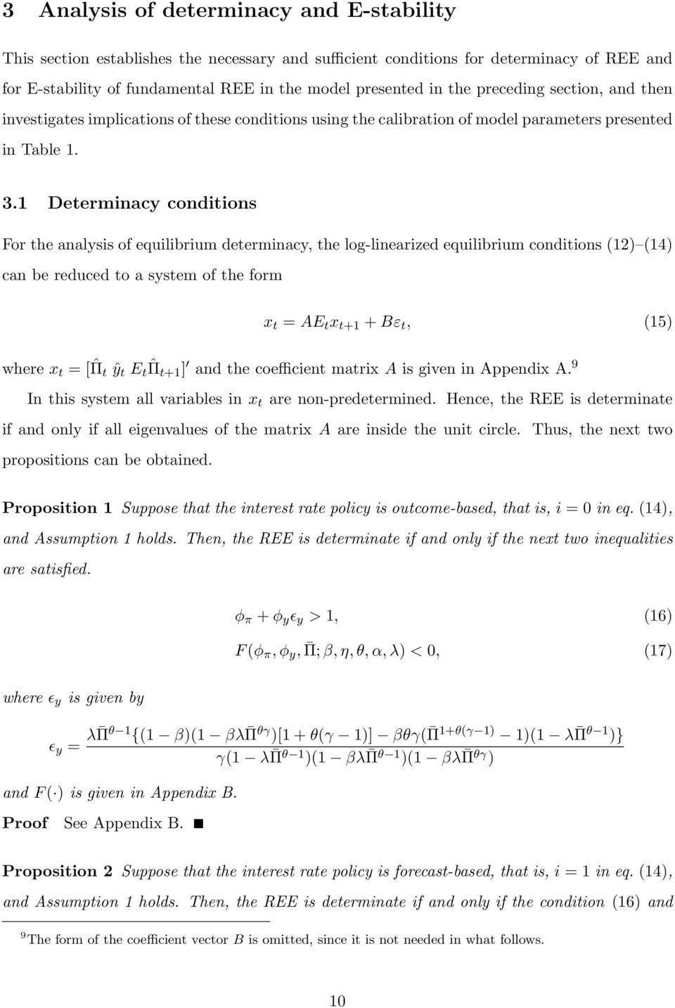 1 Determinacy conditions For the analysis of equilibrium determinacy, the log-linearized equilibrium conditions (12) (14) can be reduced to a system of the form x t = AE t x t+1 + Bε t, (15) where x