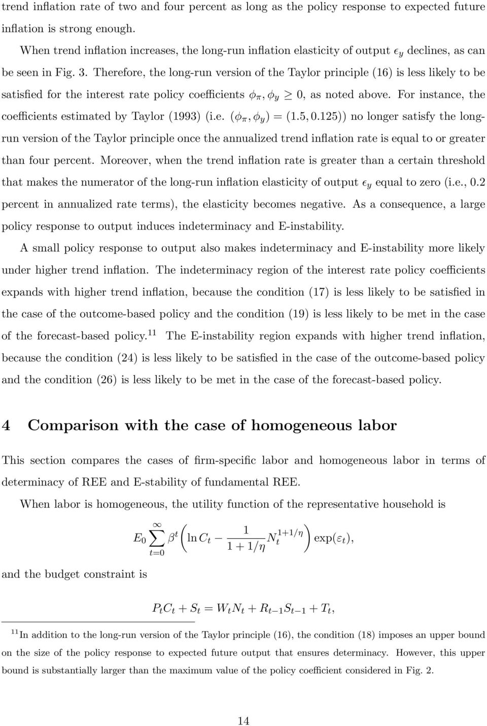 Therefore, the long-run version of the Taylor principle (16) is less likely to be satisfied for the interest rate policy coefficients ϕ π, ϕ y, as noted above.