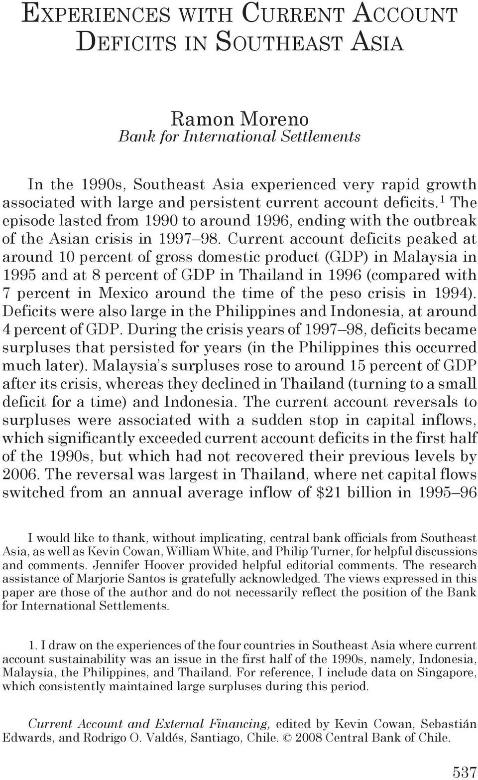 Current account deficits peaked at around 10 percent of gross domestic product (GDP) in Malaysia in 1995 and at 8 percent of GDP in Thailand in 1996 (compared with 7 percent in Mexico around the time