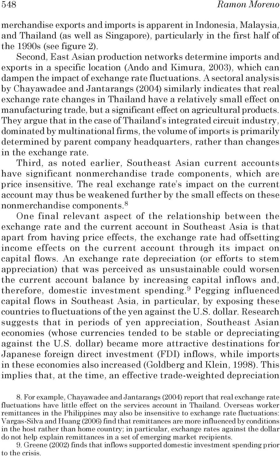 A sectoral analysis by Chayawadee and Jantarangs (2004) similarly indicates that real exchange rate changes in Thailand have a relatively small effect on manufacturing trade, but a significant effect
