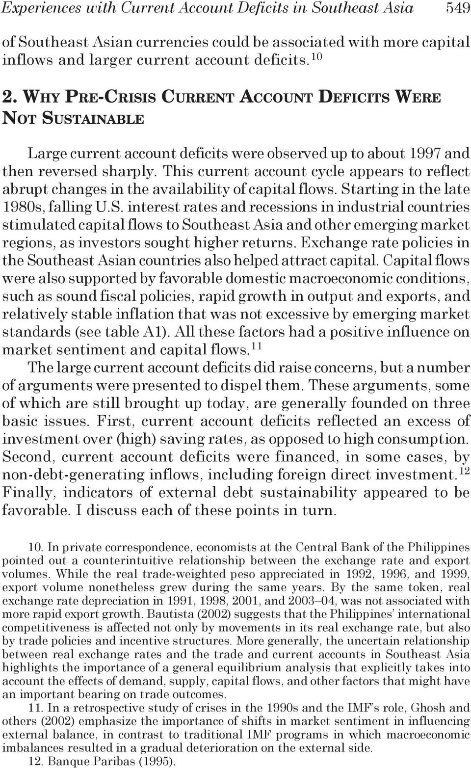 This current account cycle appears to reflect abrupt changes in the availability of capital flows. St