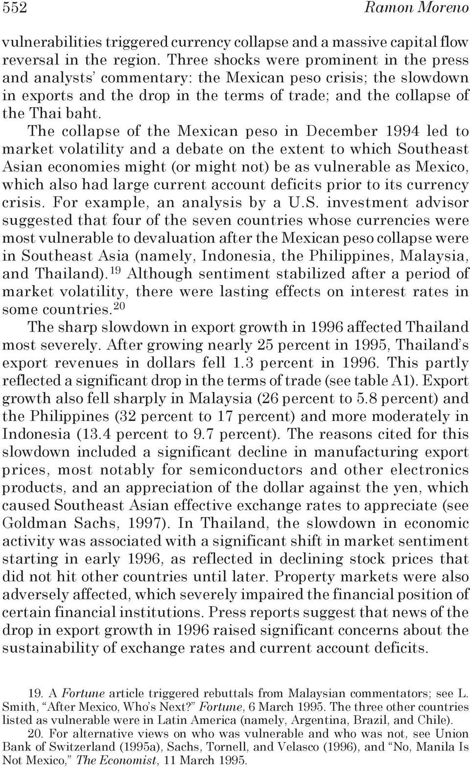 The collapse of the Mexican peso in December 1994 led to market volatility and a debate on the extent to which Southeast Asian economies might (or might not) be as vulnerable as Mexico, which also