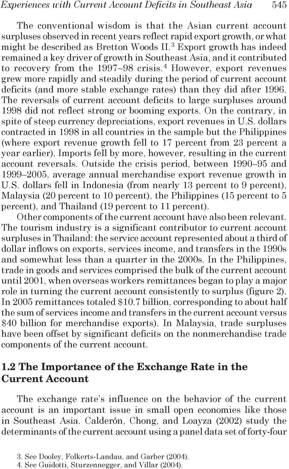 4 However, export revenues grew more rapidly and steadily during the period of current account deficits (and more stable exchange rates) than they did after 1996.