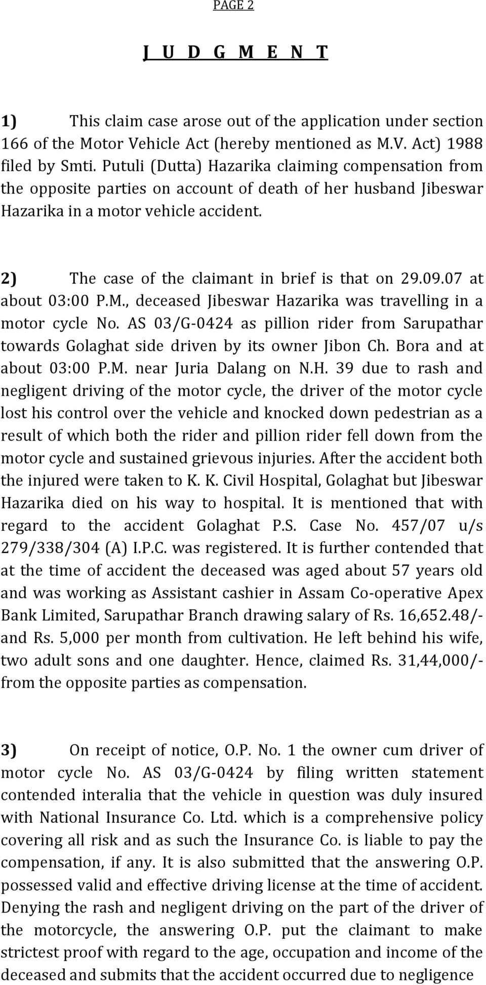 2) The case of the claimant in brief is that on 29.09.07 at about 03:00 P.M., deceased Jibeswar Hazarika was travelling in a motor cycle No.