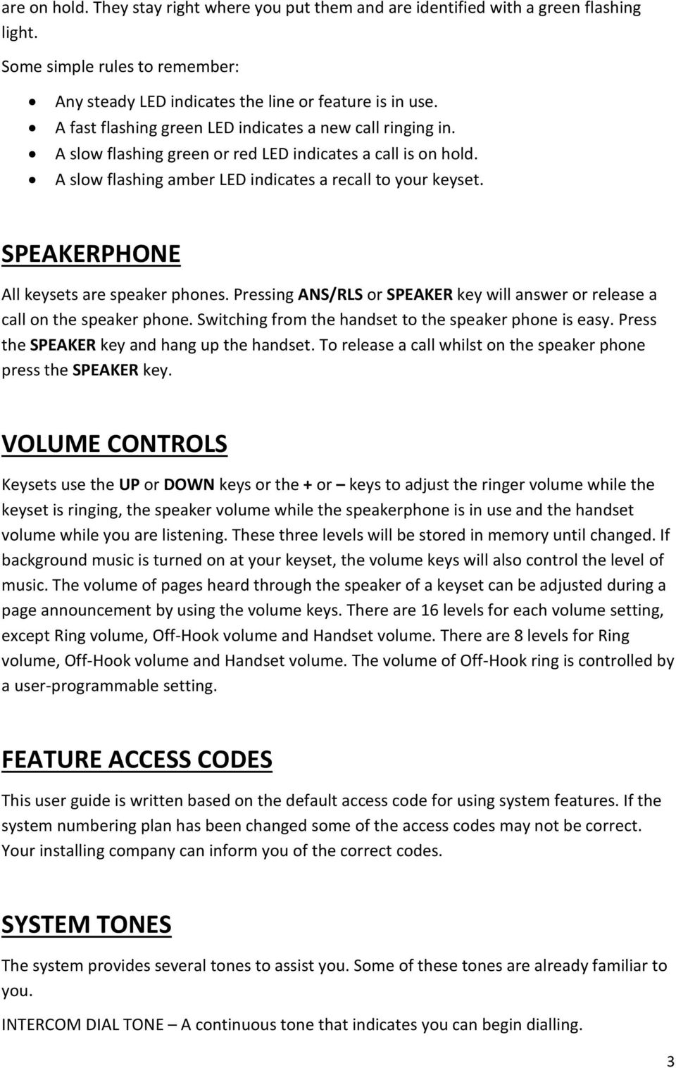 SPEAKERPHONE All keysets are speaker phones. Pressing ANS/RLS or SPEAKER key will answer or release a call on the speaker phone. Switching from the handset to the speaker phone is easy.