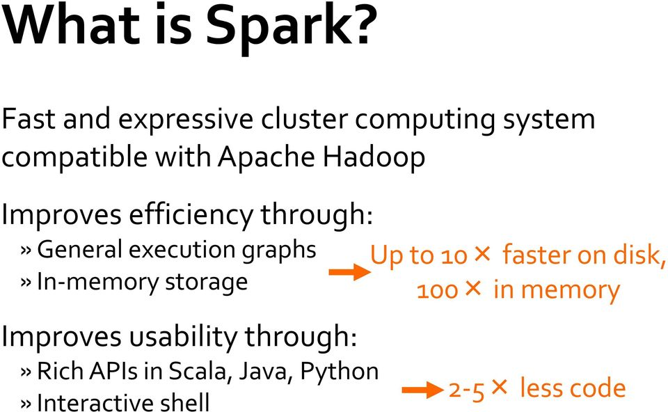 Improves efficiency through:» General execution graphs» In-memory storage