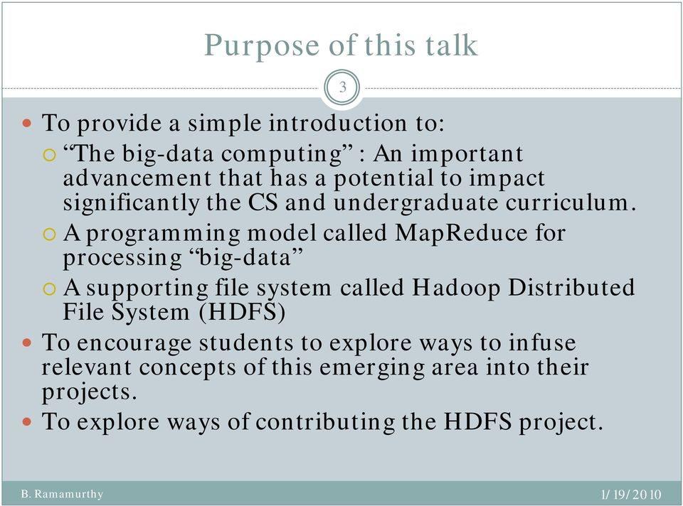 A programming model called MapReduce for processing big-data A supporting file system called Hadoop Distributed File