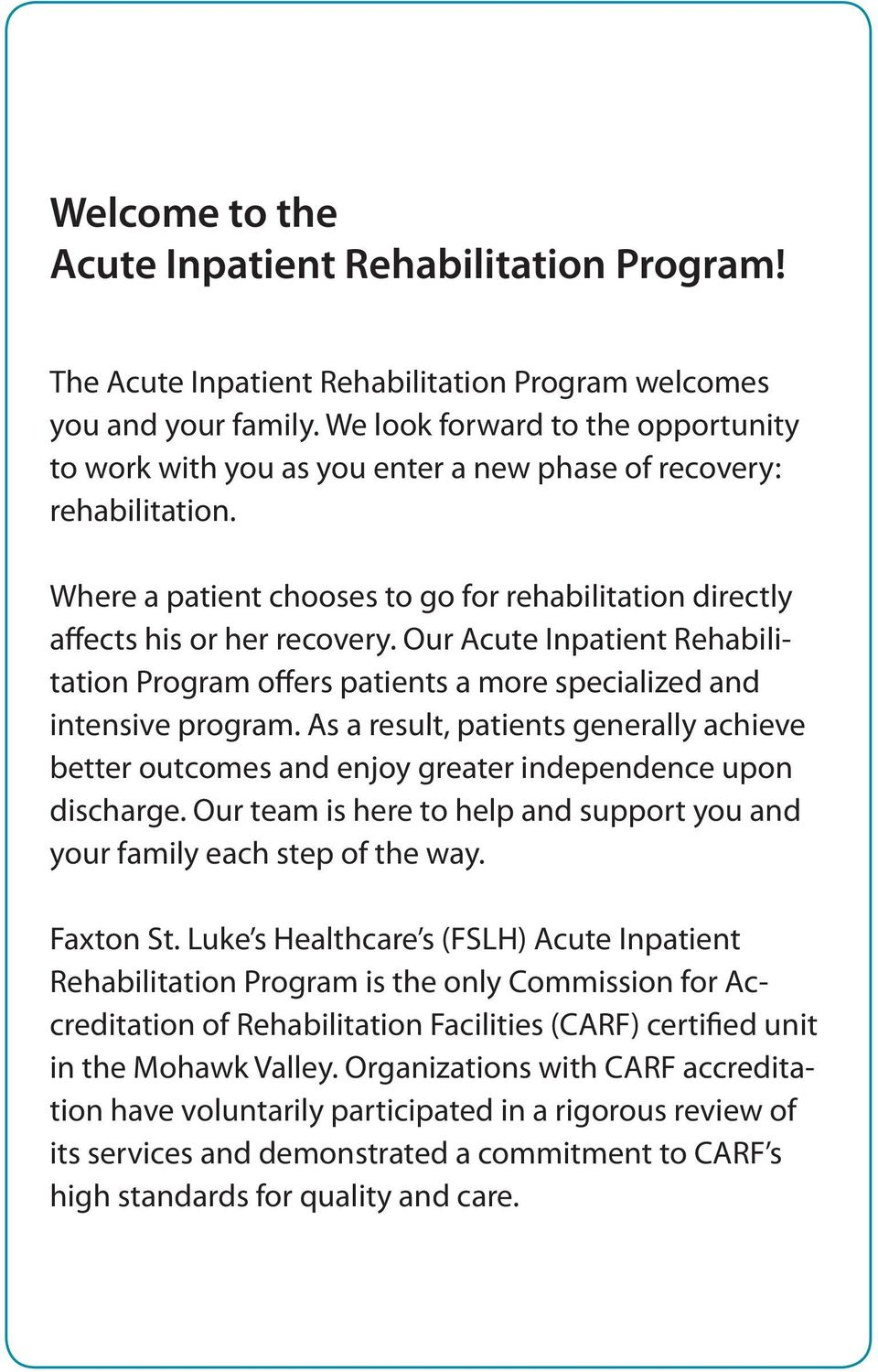 Our Acute Inpatient Rehabilitation Program offers patients a more specialized and intensive program.