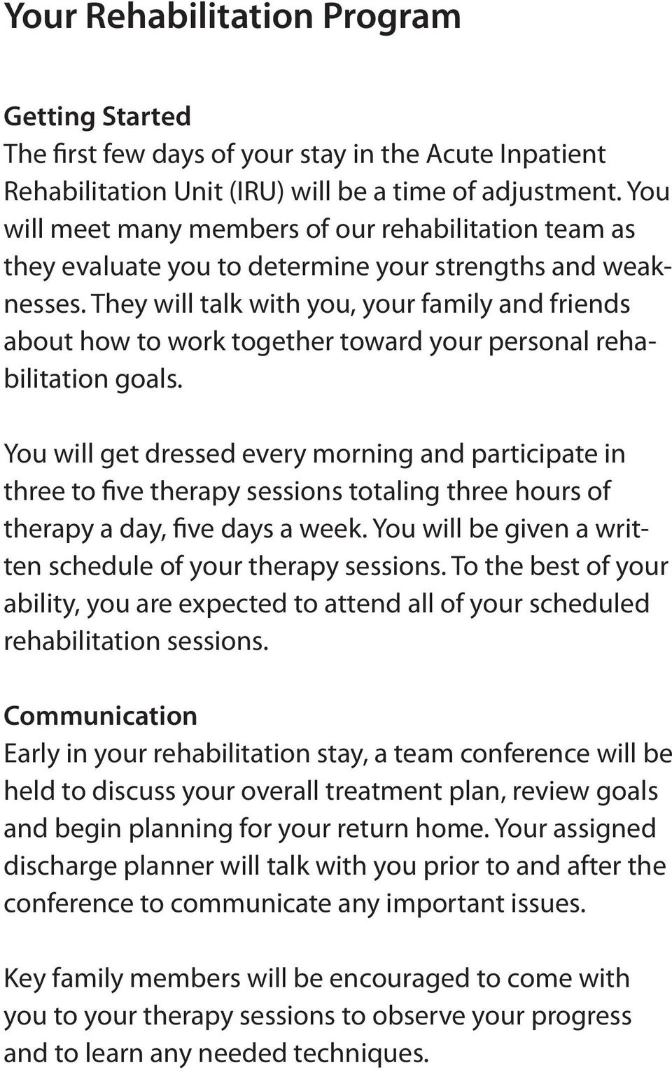 They will talk with you, your family and friends about how to work together toward your personal rehabilitation goals.