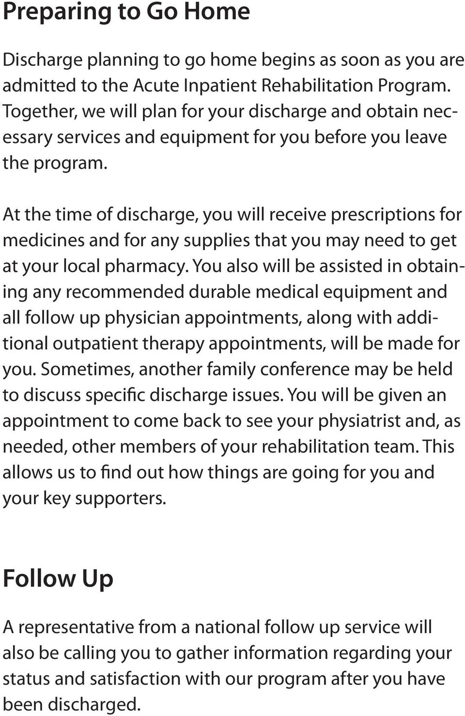 At the time of discharge, you will receive prescriptions for medicines and for any supplies that you may need to get at your local pharmacy.