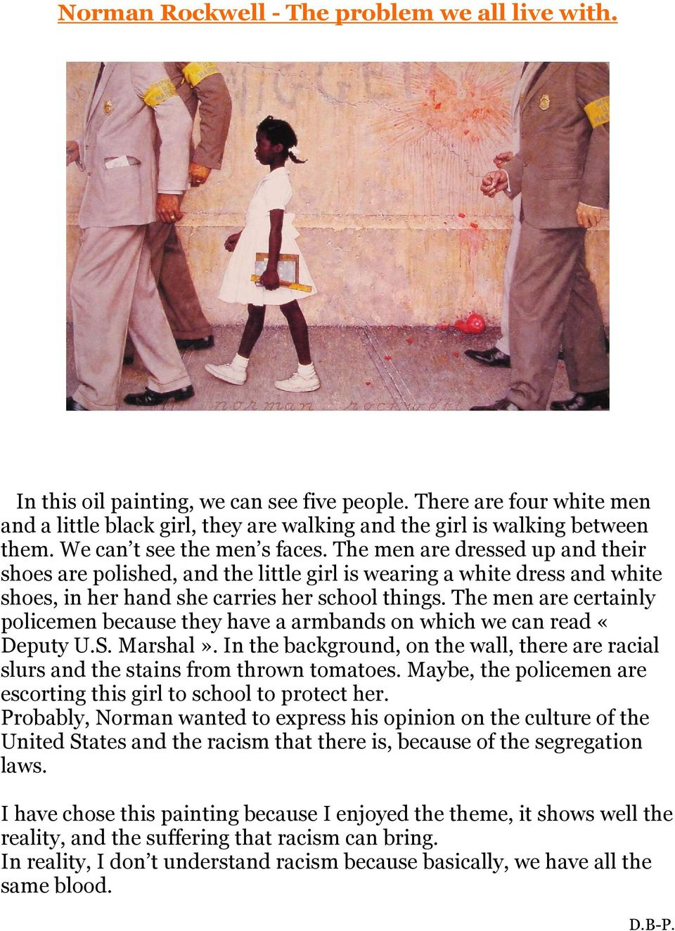 The men are certainly policemen because they have a armbands on which we can read «Deputy U.S. Marshal». In the background, on the wall, there are racial slurs and the stains from thrown tomatoes.