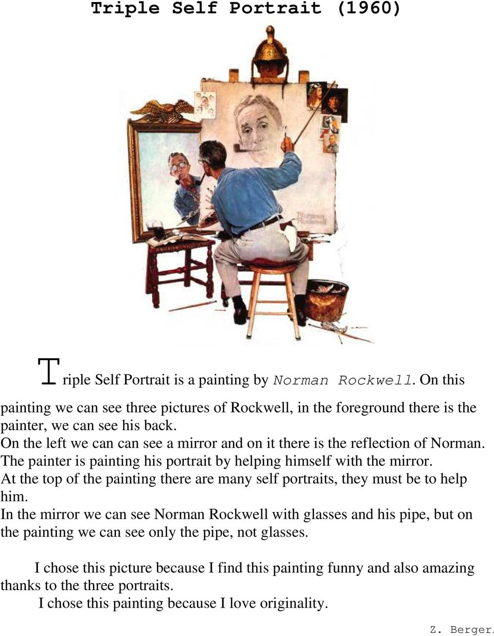 On the left we can can see a mirror and on it there is the reflection of Norman. The painter is painting his portrait by helping himself with the mirror.
