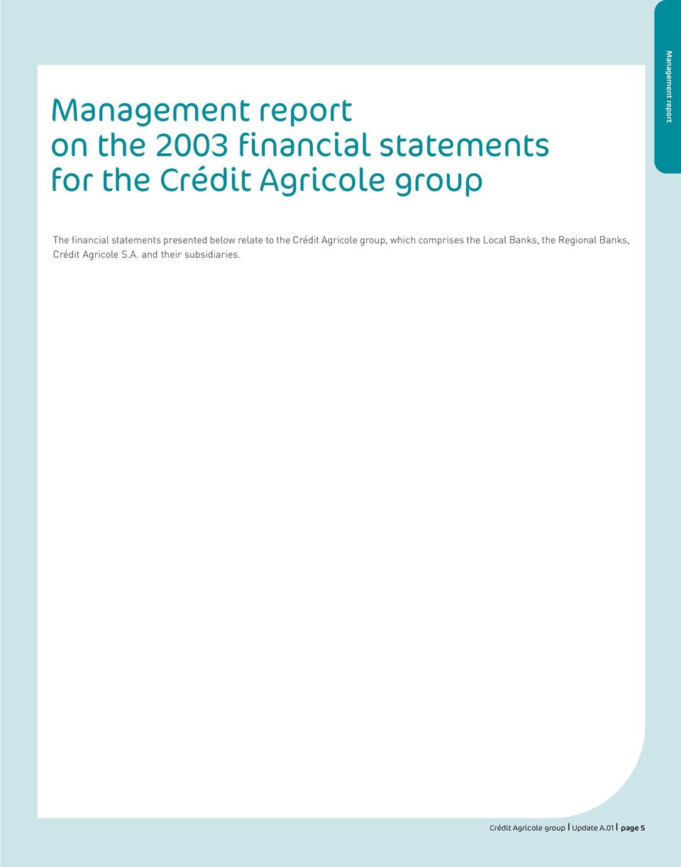 Crédit Agricole group, which comprises the Local Banks, the Regional Banks,