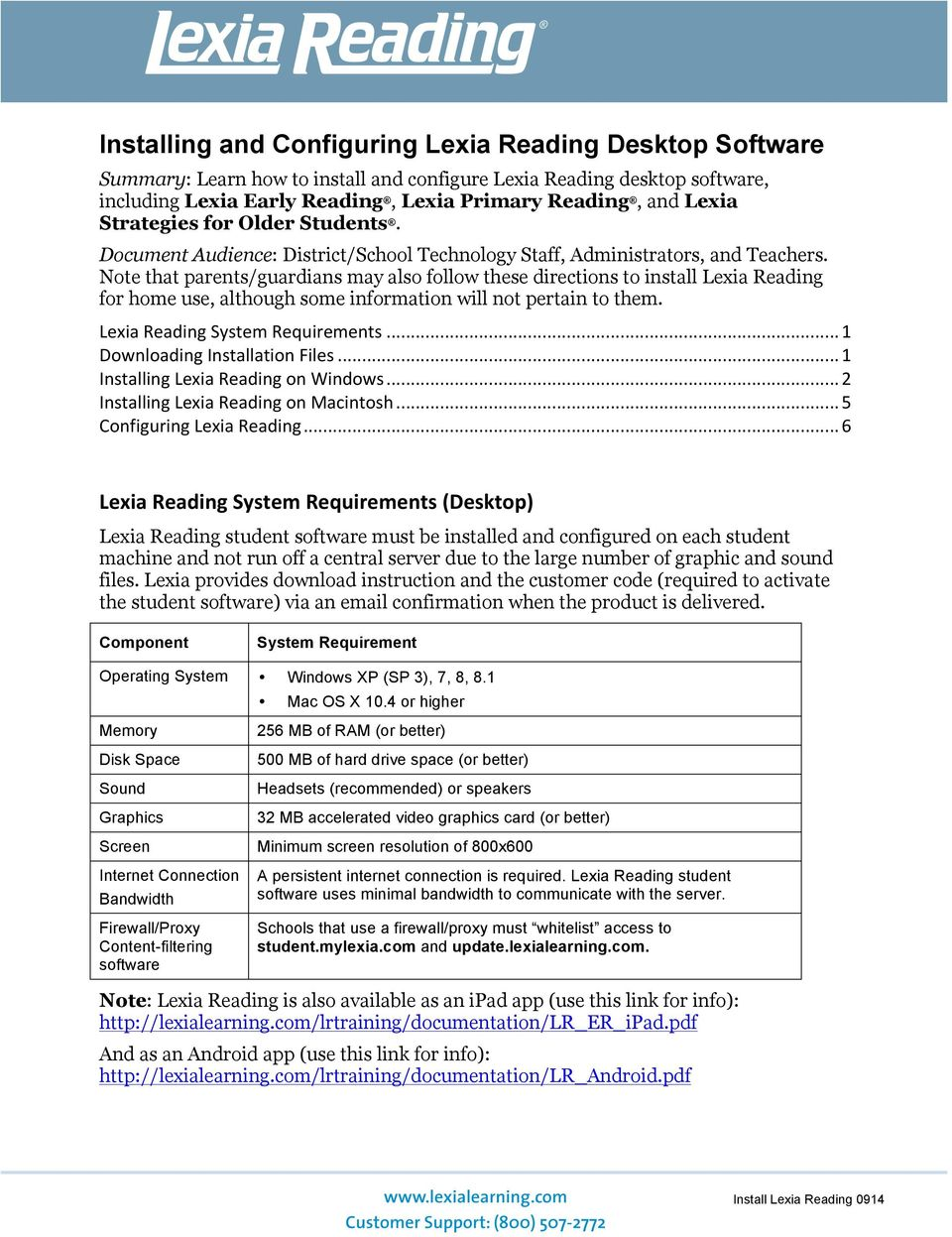 Note that parents/guardians may also follow these directions to install Lexia Reading for home use, although some information will not pertain to them. Lexia Reading System Requirements.