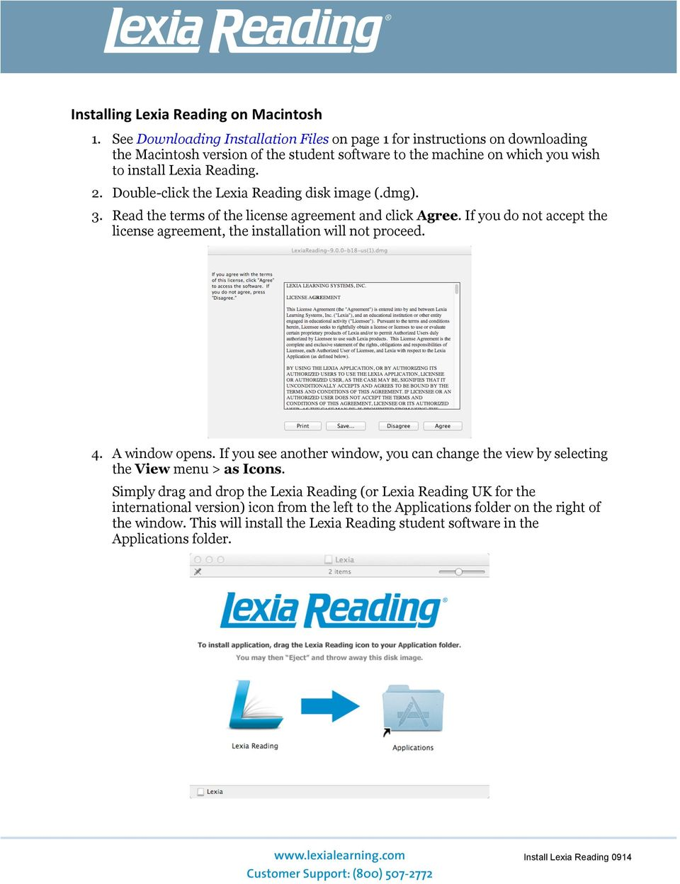 Double-click the Lexia Reading disk image (.dmg). 3. Read the terms of the license agreement and click Agree. If you do not accept the license agreement, the installation will not proceed. 4.