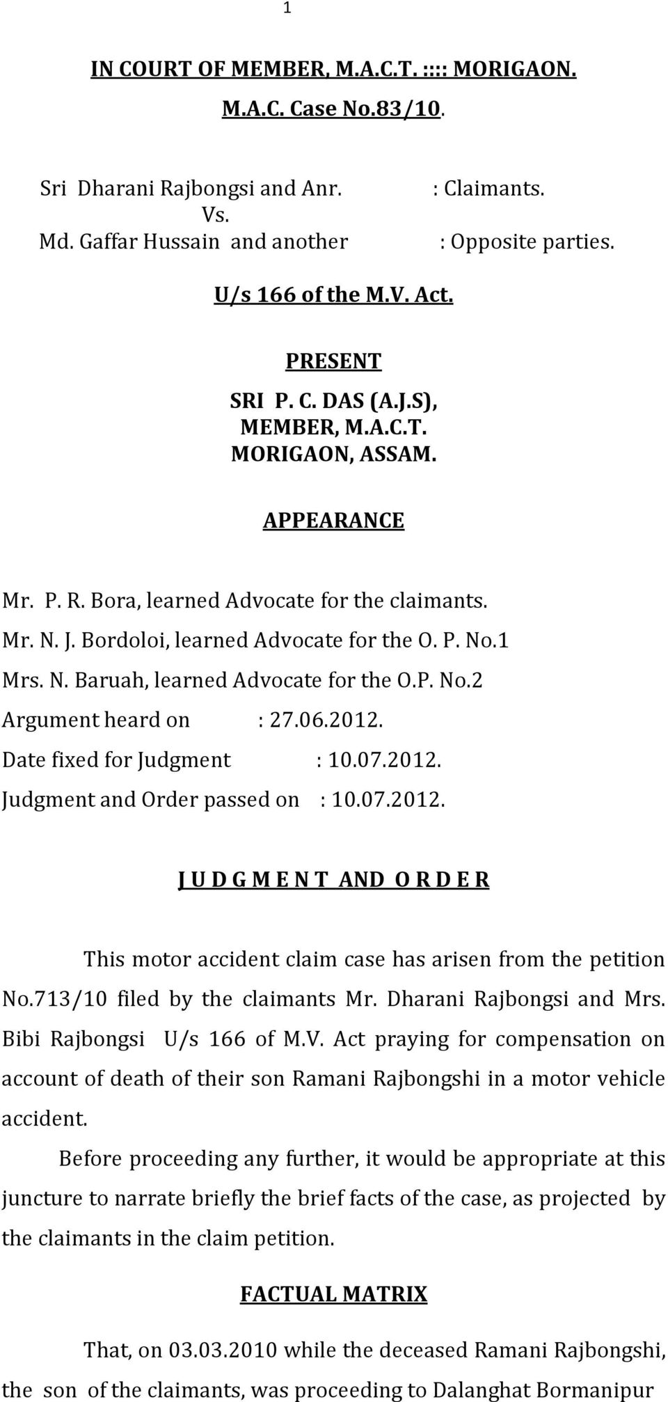 P. No.2 Argument heard on : 27.06.2012. Date fixed for Judgment : 10.07.2012. Judgment and Order passed on : 10.07.2012. J U D G M E N T AND O R D E R This motor accident claim case has arisen from the petition No.