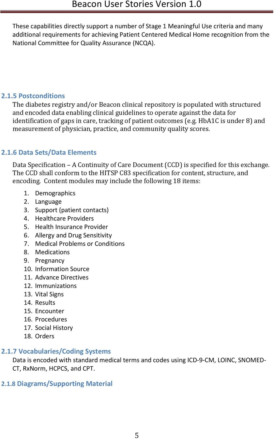 5 Postconditions The diabetes registry and/or Beacon clinical repository is populated with structured and encoded data enabling clinical guidelines to operate against the data for identification of
