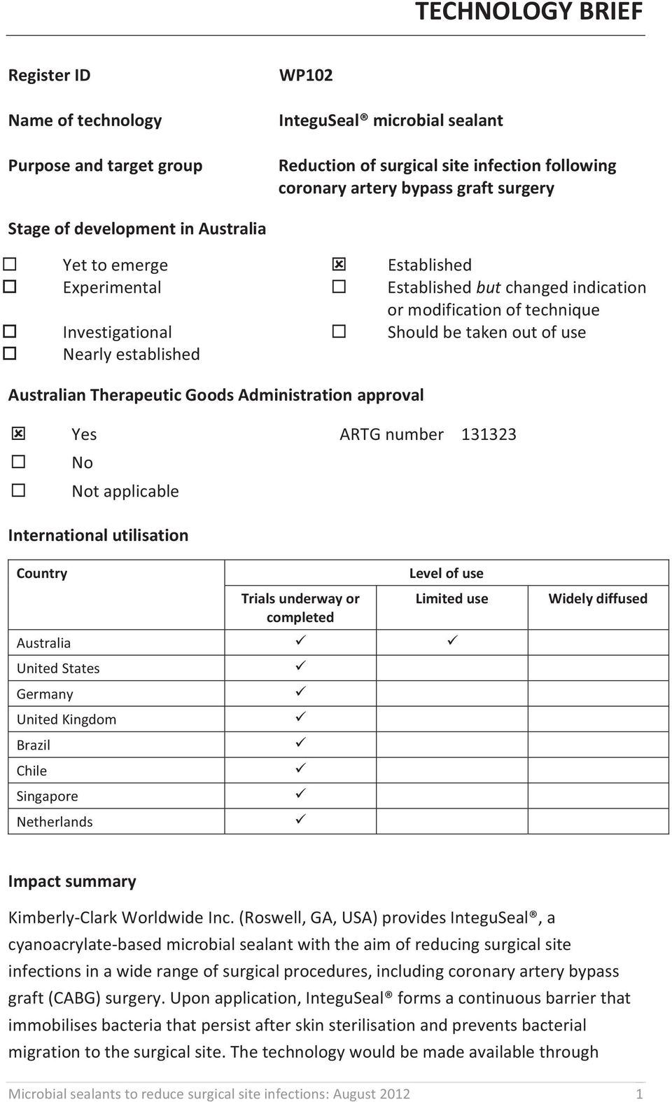 Australian Therapeutic Goods Administration approval Yes ARTG number 131323 No Not applicable International utilisation Country Trials underway or completed Level of use Limited use Australia United