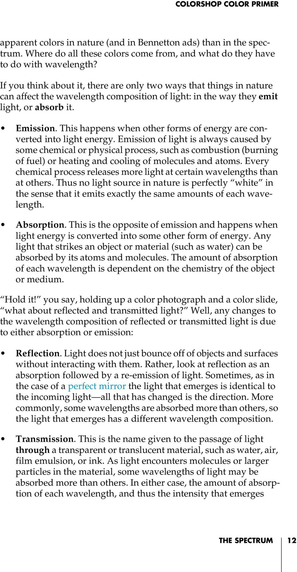 This happens when other forms of energy are converted into light energy.
