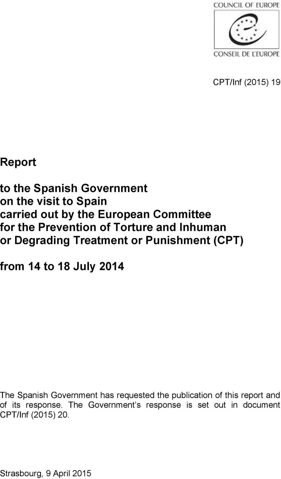14 to 18 July 2014 The Spanish Government has requested the publication of this report and of its