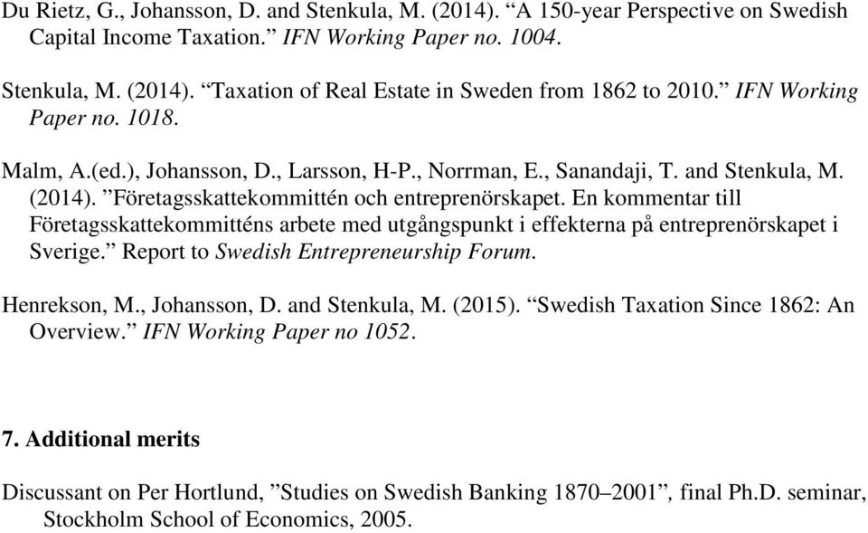 En kommentar till Företagsskattekommitténs arbete med utgångspunkt i effekterna på entreprenörskapet i Sverige. Report to Swedish Entrepreneurship Forum. Henrekson, M., Johansson, D. and Stenkula, M.