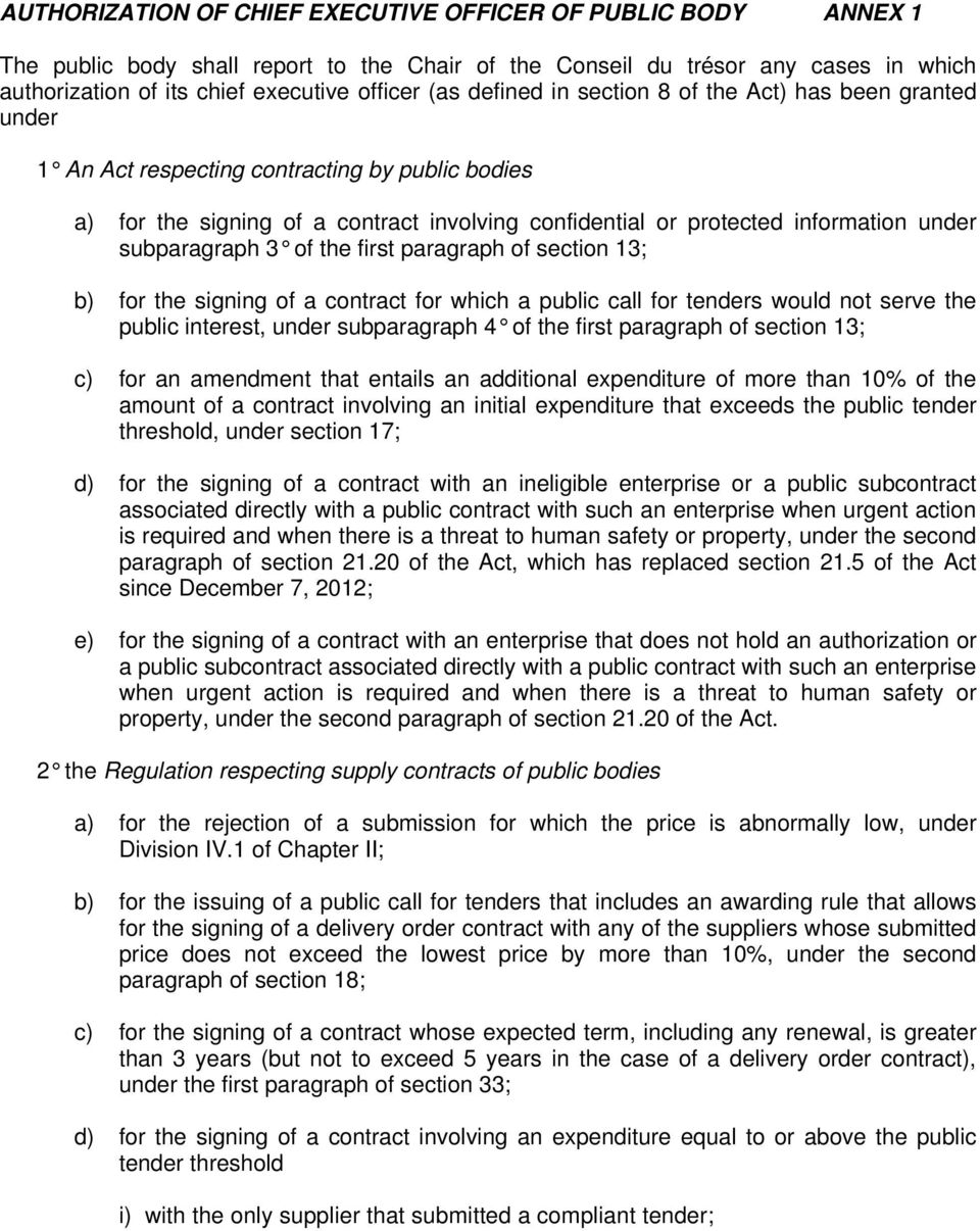 subparagraph 3 of the first paragraph of section 13; b) for the signing of a contract for which a public call for tenders would not serve the public interest, under subparagraph 4 of the first