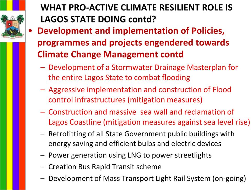 Lagos State to combat flooding Aggressive implementation and construction of Flood control infrastructures (mitigation measures) Construction and massive sea wall and reclamation of