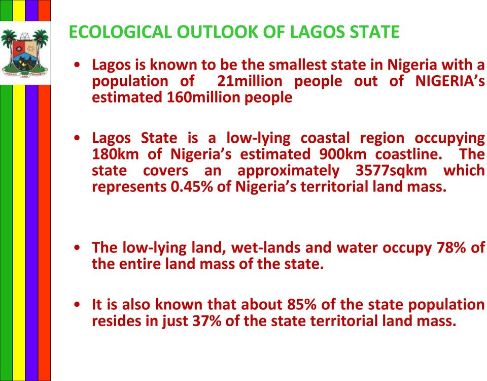 The state covers an approximately 3577sqkm which represents 0.45% of Nigeria s territorial land mass.