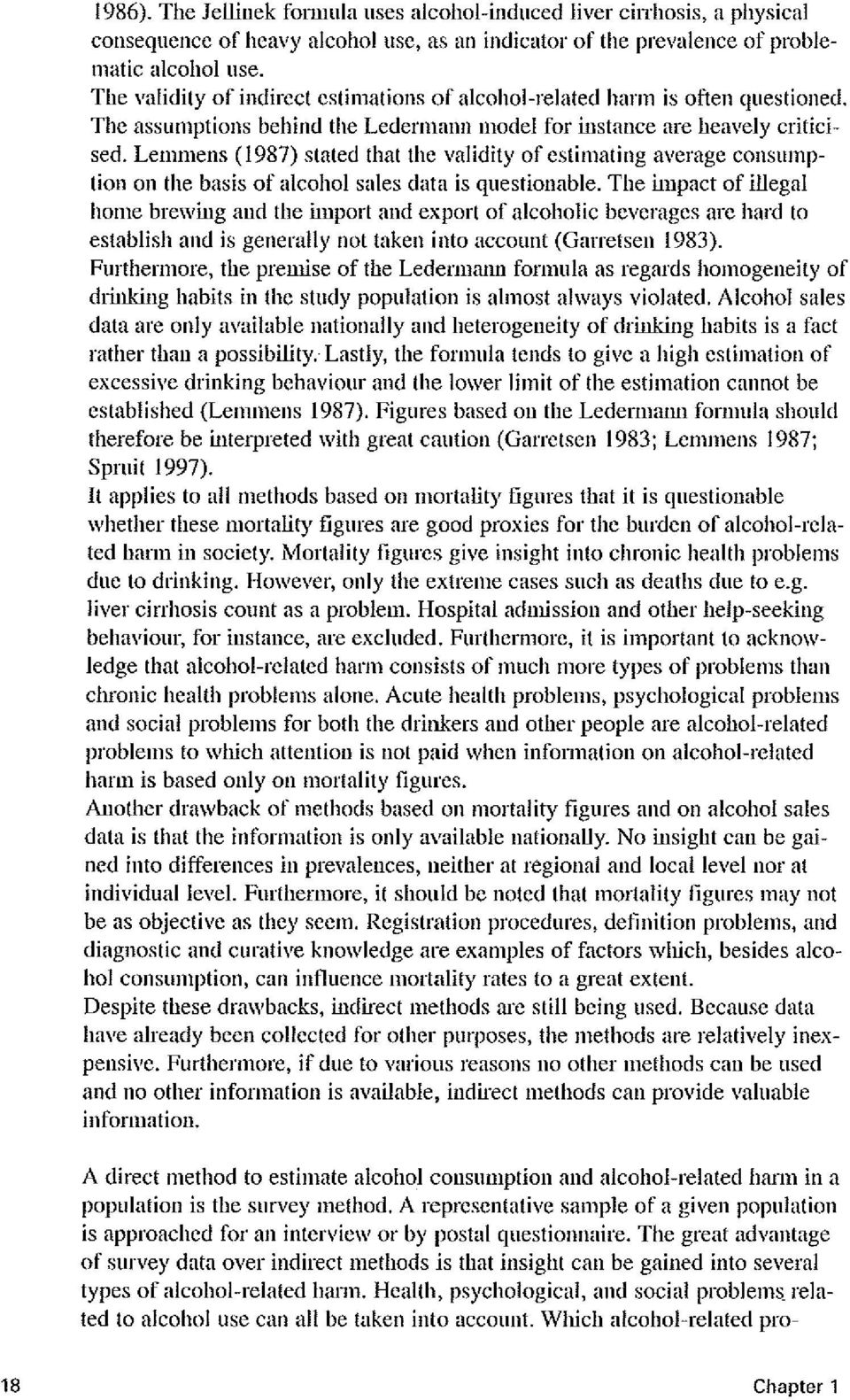 Lemmens (1987) stated that the validity of estimating average consumption on the basis of alcohol sales data is questionable.