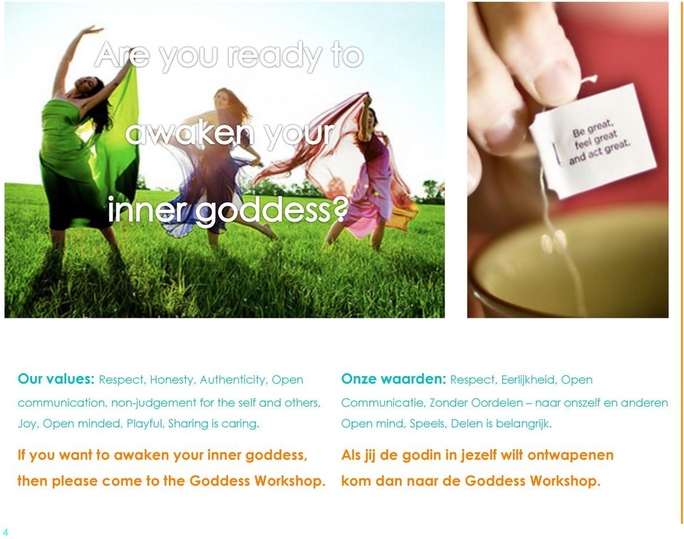 If you want to awaken your inner goddess, then please come to the Goddess Workshop.