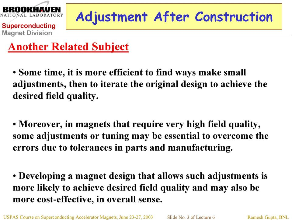 Moreover, in magnets that require very high field quality, some adjustments or tuning may be essential to overcome the errors due to tolerances in parts