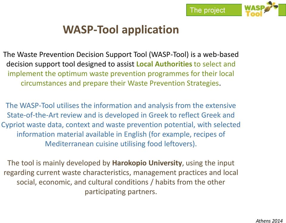 The WASP-Tool utilises the information and analysis from the extensive State-of-the-Art review and is developed in Greek to reflect Greek and Cypriot waste data, context and waste prevention