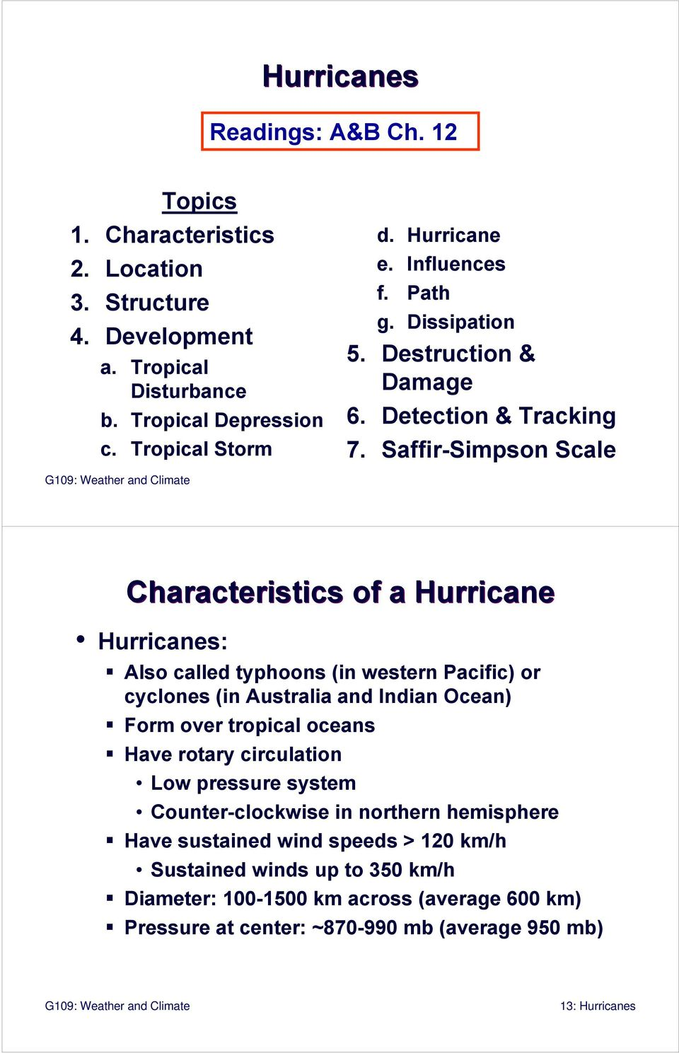 Saffir-Simpson Scale G109: Weather and Climate Characteristics of a Hurricane Hurricanes: Also called typhoons (in western Pacific) or cyclones (in Australia and Indian Ocean)