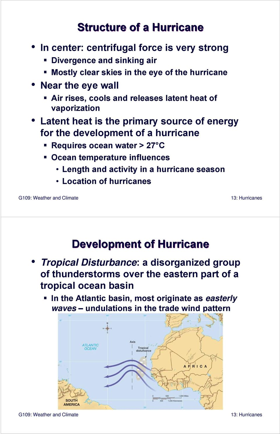27 C Ocean temperature influences Length and activity in a hurricane season Location of hurricanes Development of Hurricane Tropical Disturbance: a disorganized