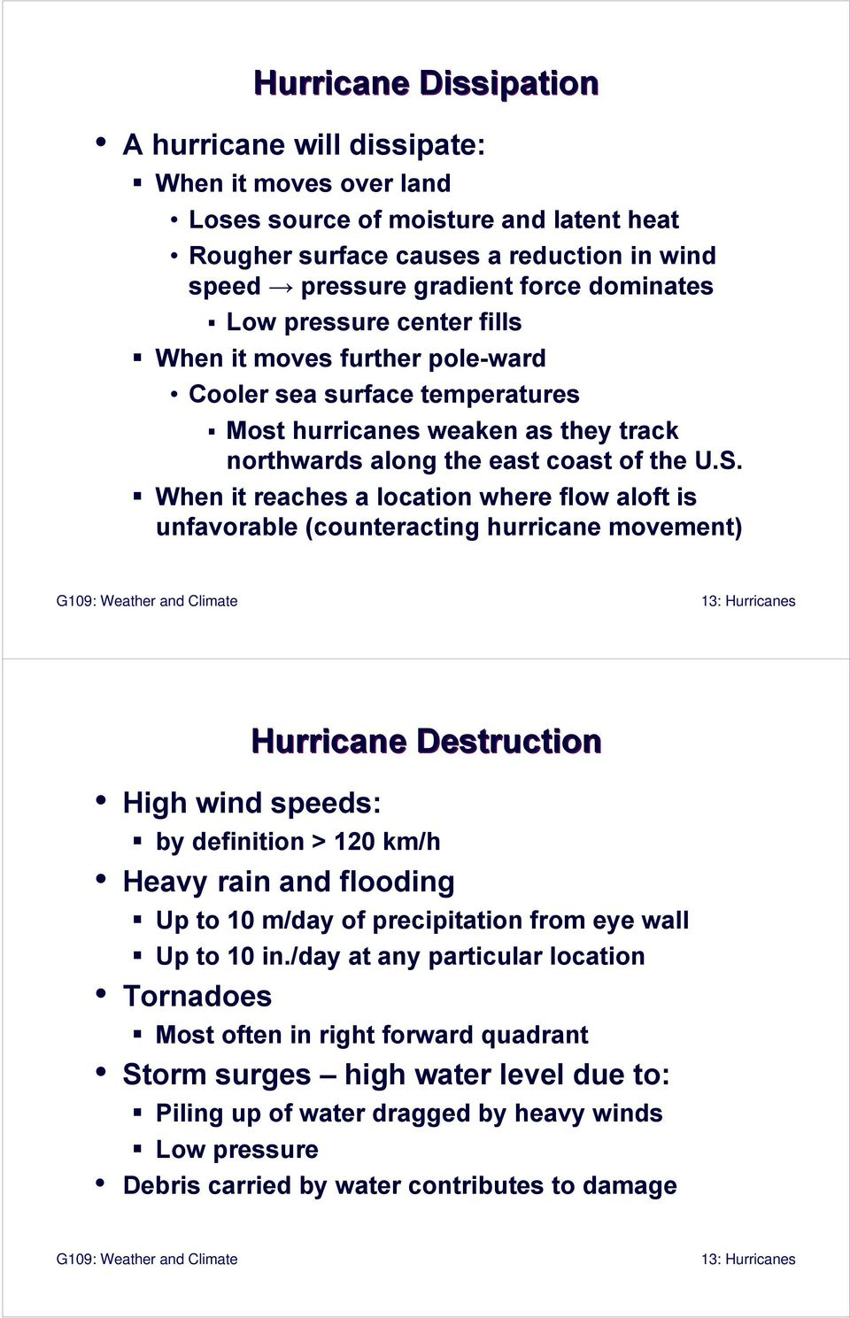 When it reaches a location where flow aloft is unfavorable (counteracting hurricane movement) Hurricane Destruction High wind speeds: by definition > 120 km/h Heavy rain and flooding Up to 10 m/day