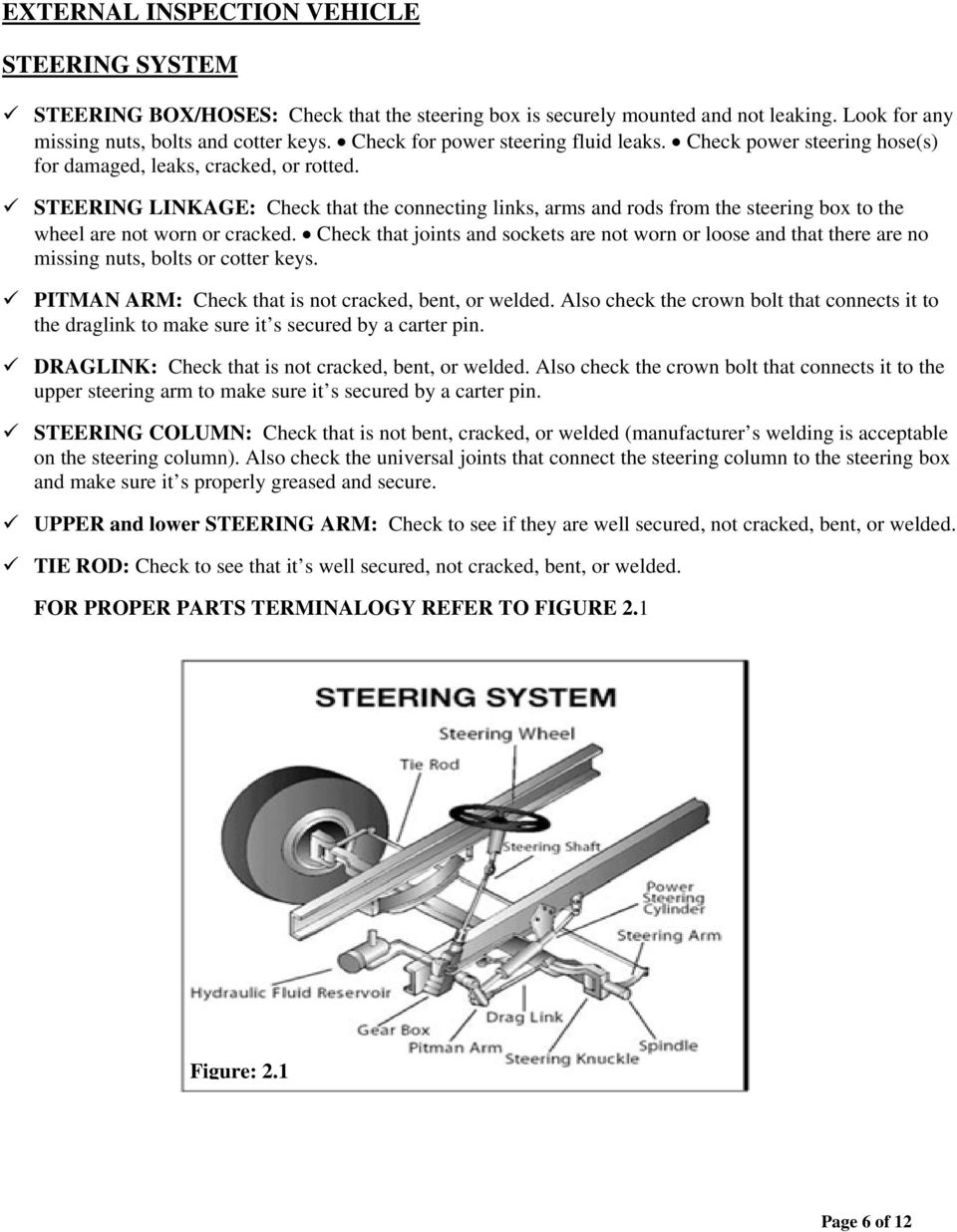 STEERING LINKAGE: Check that the connecting links, arms and rods from the steering box to the wheel are not worn or cracked.