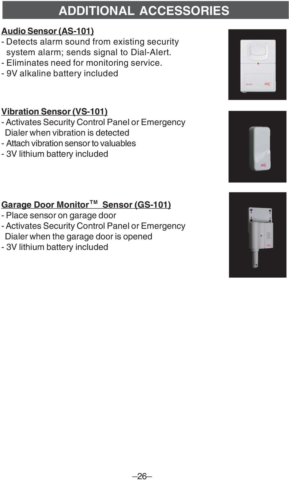 - 9V alkaline battery included Vibration Sensor (VS-101) - Activates Security Control Panel or Emergency Dialer when vibration is detected -