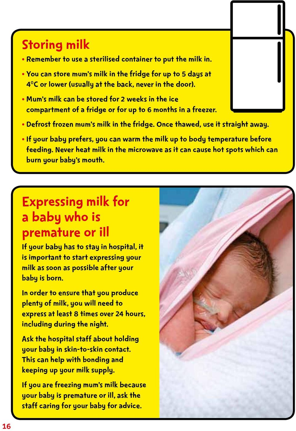 If your baby prefers, you can warm the milk up to body temperature before feeding. Never heat milk in the microwave as it can cause hot spots which can burn your baby s mouth.