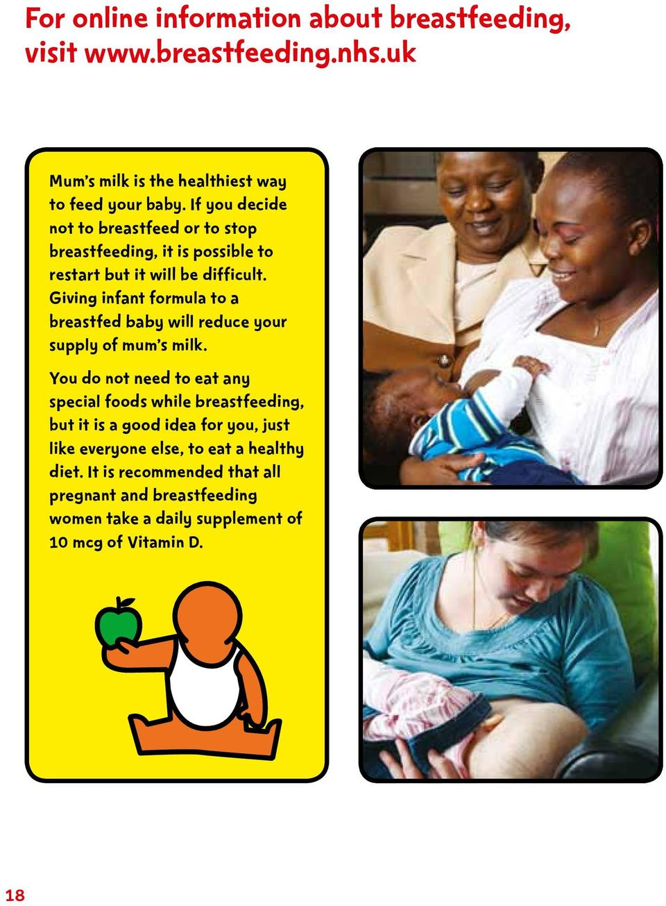 Giving infant formula to a breastfed baby will reduce your supply of mum s milk.