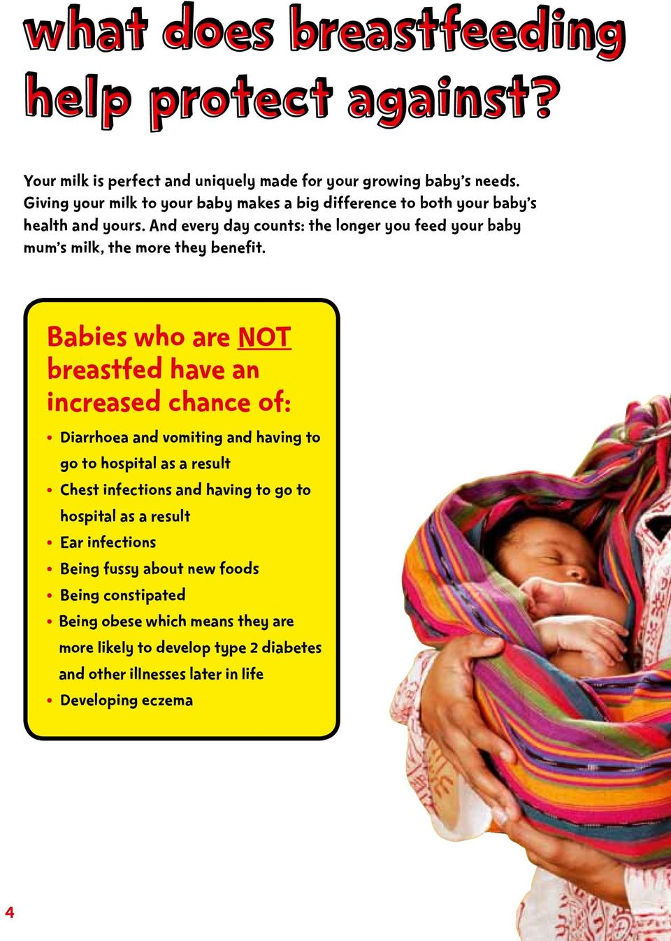 And every day counts: the longer you feed your baby mum s milk, the more they benefit.