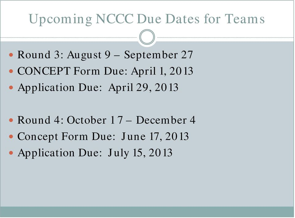 Application Due: April 29, 2013 Round 4: October 1 7
