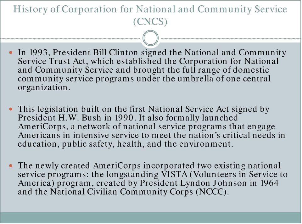 This legislation built on the first National Service Act signed by President H.W. Bush in 1990.