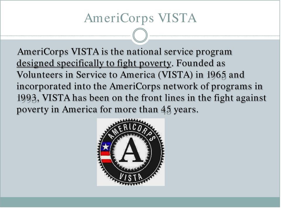 Founded as Volunteers in Service to America (VISTA) in 1965 and incorporated into